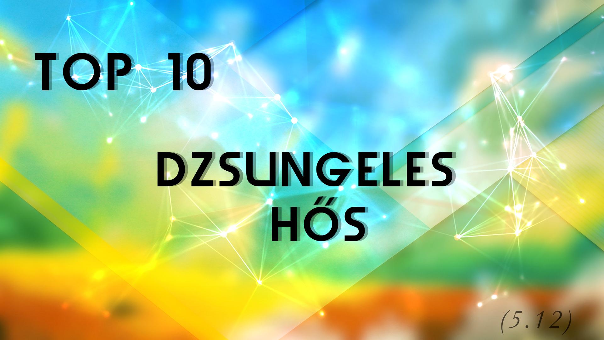 Top 10 dzsungeles hősök (5.12 patch)